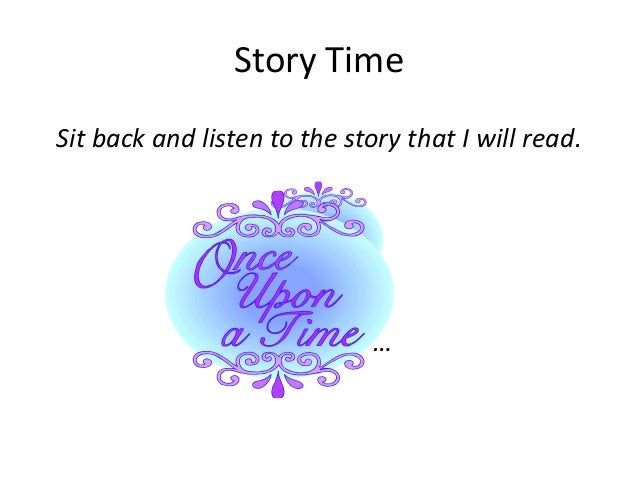 Story Time Sit back and listen to the story that I will read. …