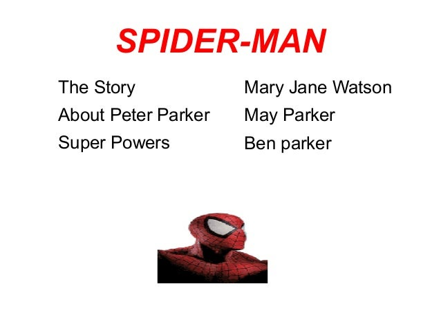 SPIDER-MAN The Story About Peter Parker Super Powers Mary Jane Watson May Parker Ben parker
