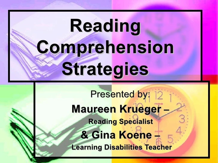Reading Comprehension Strategies Presented by:  Maureen Krueger  –  Reading Specialist  & Gina Koene  –  Learning Disabili...