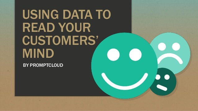 USING DATA TO READ YOUR CUSTOMERS' MIND BY PROMPTCLOUD