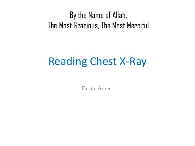 Reading Chest X-Ray Farah Amer By the Name of Allah, The Most Gracious, The Most Merciful
