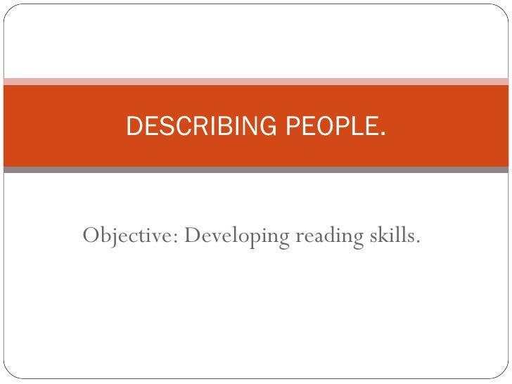 DESCRIBING PEOPLE.Objective: Developing reading skills.
