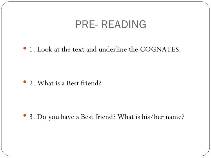 PRE- READING 1. Look at the text and underline the COGNATES. 2. What is a Best friend? 3. Do you have a Best friend? Wh...