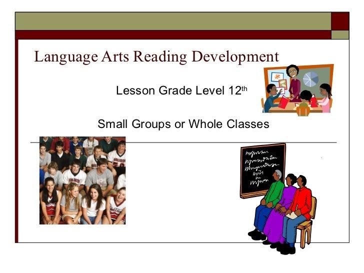 Language Arts Reading Development Lesson Grade Level 12 th   Small Groups or Whole Classes
