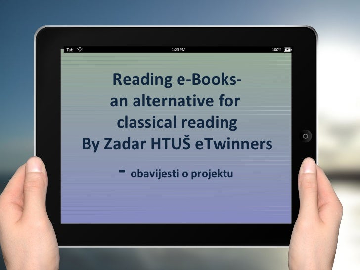 Reading e-Books-    an alternative for     classical readingBy Zadar HTUŠ eTwinners    - obavijesti o projektu