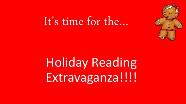 It's time for the… Holiday Reading Extravaganza!!!!