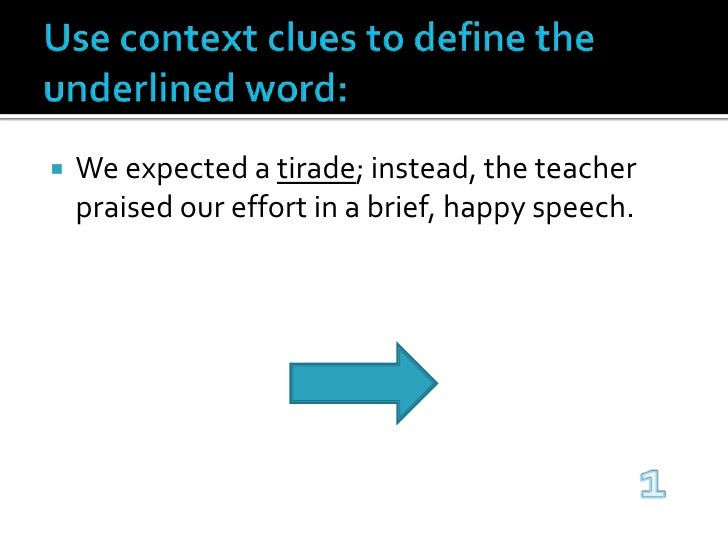 Use context clues to define the underlined word:<br />We expected a tirade; instead, the teacher praised our effort in a b...