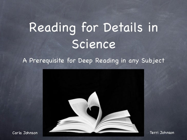 Reading for Details in              Science     A Prerequisite for Deep Reading in any SubjectCarla Johnson               ...