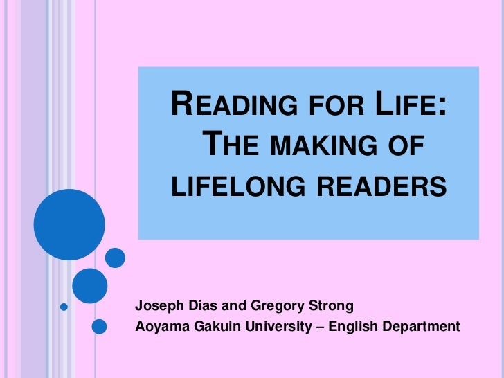 Reading for Life:  The making of lifelong readers<br />Joseph Dias and Gregory Strong<br />Aoyama Gakuin University – Engl...