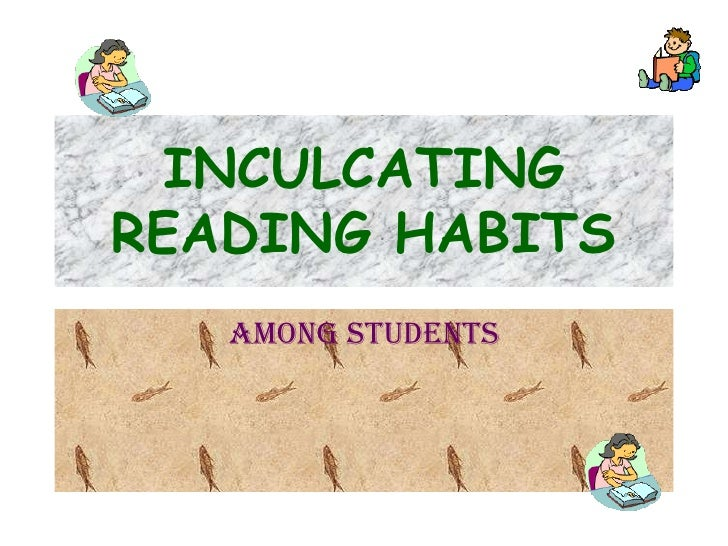 INCULCATINGREADING HABITS   AMONG STUDENTS