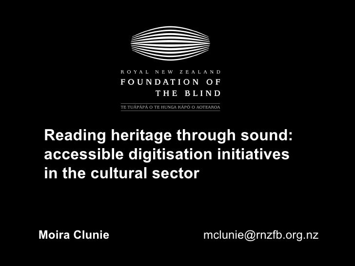 Moira Clunie [email_address] Reading heritage through sound: accessible digitisation initiatives in the cultural sector