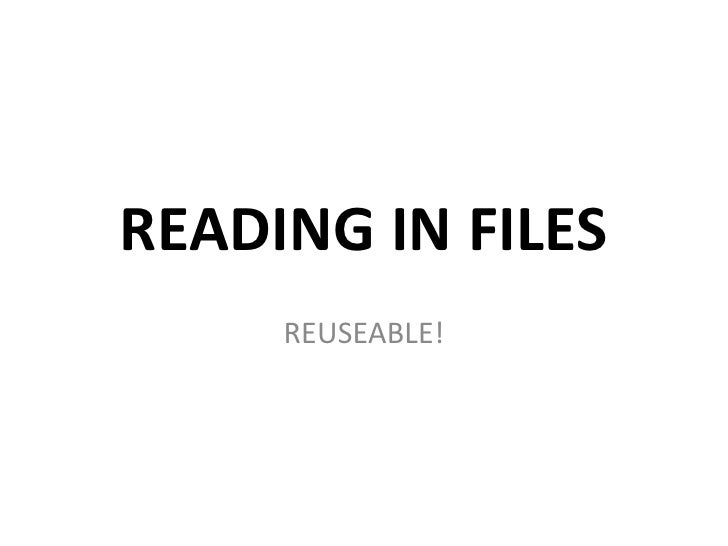 READING IN FILES     REUSEABLE!