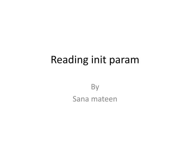 Reading init param By Sana mateen