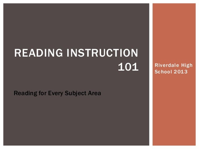 READING INSTRUCTION 101 Reading for Every Subject Area  Riverdale High School 2013