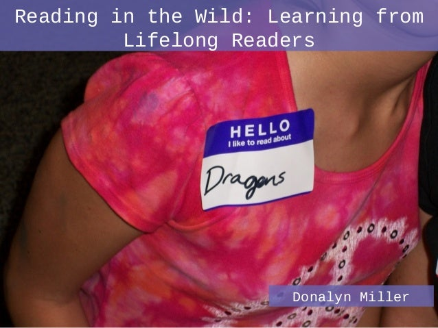 Reading in the Wild: Learning from Lifelong Readers  Donalyn Miller