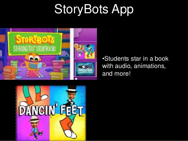 CharacterStoryBots App       Texts        •Students star in a book        with audio, animations,        and more!