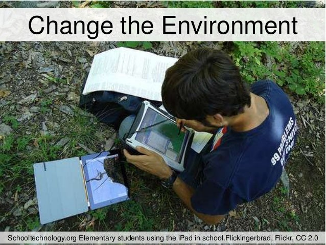 Change the EnvironmentSchooltechnology.org Elementary students using the iPad in school.Flickingerbrad, Flickr, CC 2.0