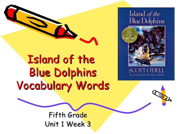 Island of the  Blue DolphinsVocabulary Words     Fifth Grade    Unit 1 Week 3
