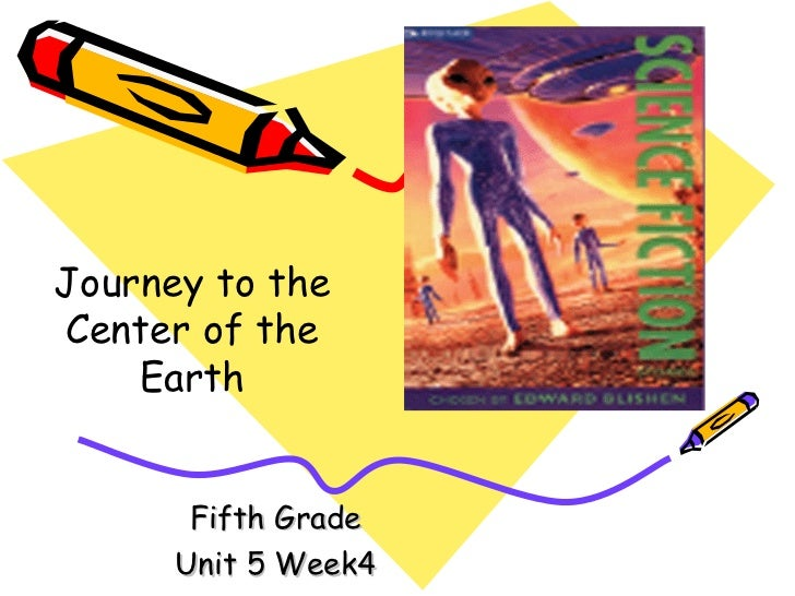 Fifth Grade Unit 5 Week4 Journey to the Center of the Earth