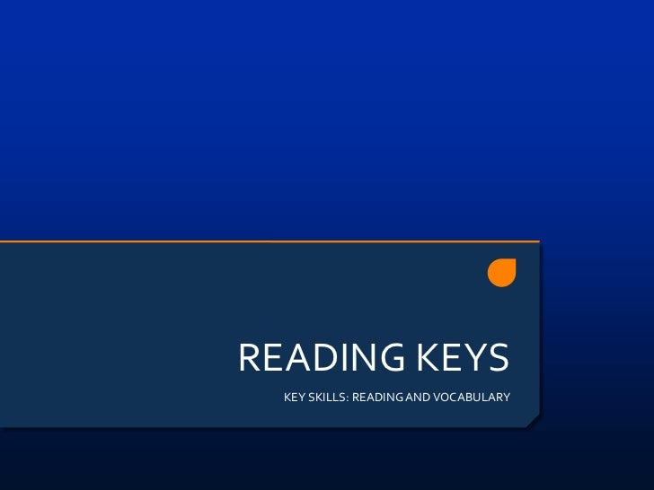 READING KEYS  KEY SKILLS: READING AND VOCABULARY