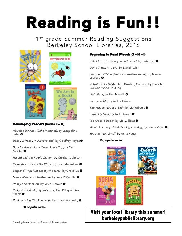 Reading is Fun!! 1s t grade Summer Reading Suggestions Berkeley School Libraries, 2016 Beginning to Read (*levels G – H – ...
