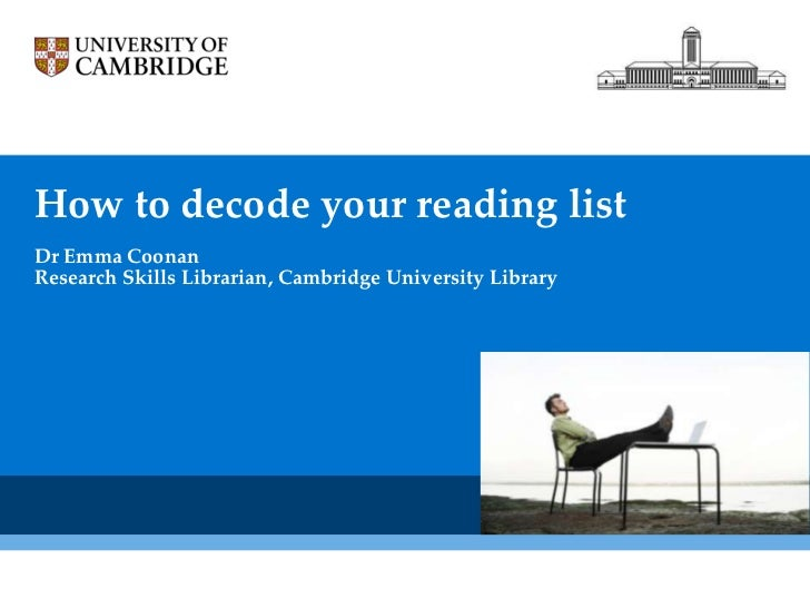 How to decode your reading listDr Emma CoonanResearch Skills Librarian, Cambridge University Library