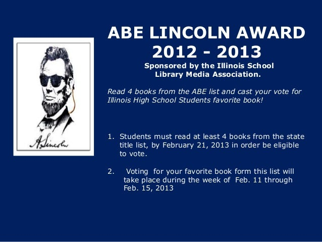 ABE LINCOLN AWARD    2012 - 2013           Sponsored by the Illinois School             Library Media Association.Read 4 b...