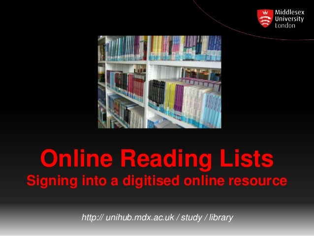 Online Reading Lists Signing into a digitised online resource http:// unihub.mdx.ac.uk / study / library