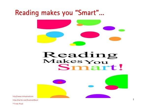 "1 Reading makes you ""Smart""… http://www.trishaproud.com https://twitter.com/SoulmateNovel © Trisha Proud ""Tomorrow never c..."