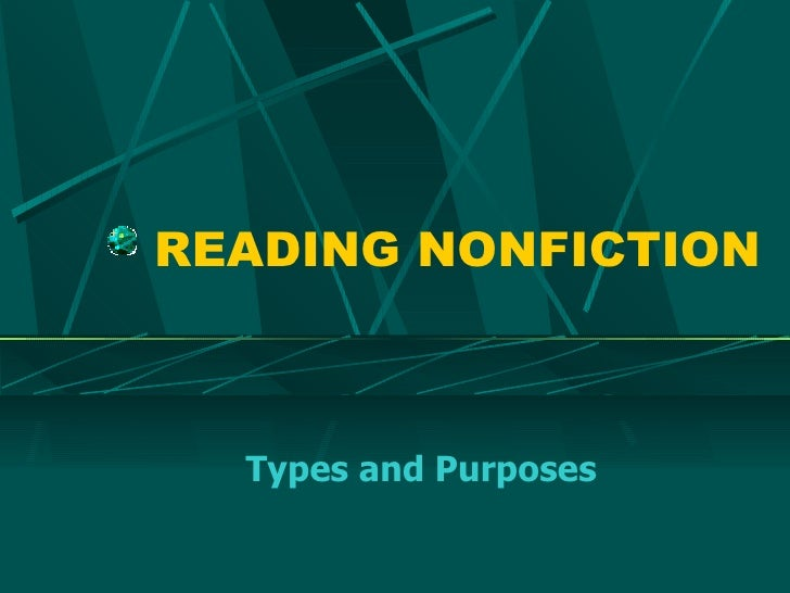 READING NONFICTION Types and Purposes