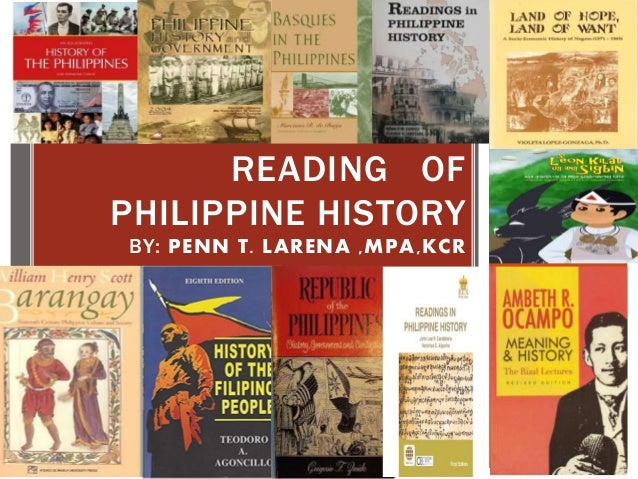 READING OF PHILIPPINE HISTORY BY: PENN T. LARENA ,MPA,KCR
