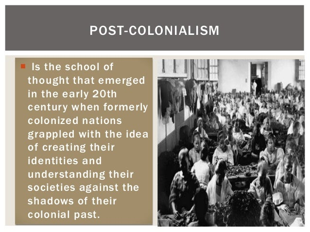  Is the school of thought that emerged in the early 20th century when formerly colonized nations grappled with the idea o...