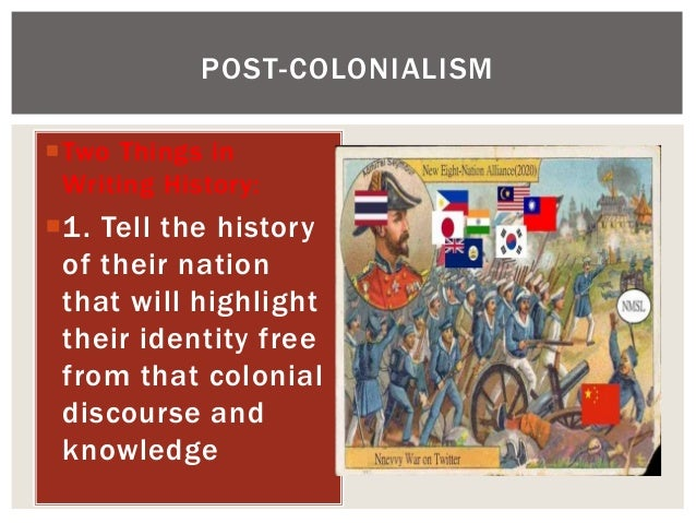 Two Things in Writing History: 1. Tell the history of their nation that will highlight their identity free from that col...