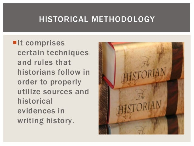 It comprises certain techniques and rules that historians follow in order to properly utilize sources and historical evid...