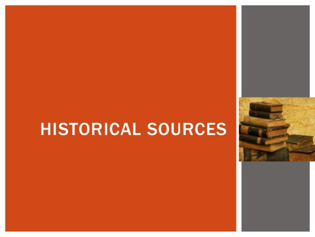 HISTORICAL SOURCES
