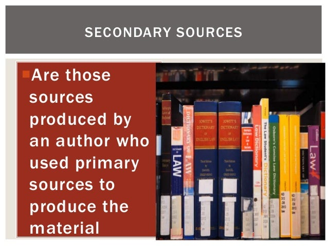 Are those sources produced by an author who used primary sources to produce the material SECONDARY SOURCES