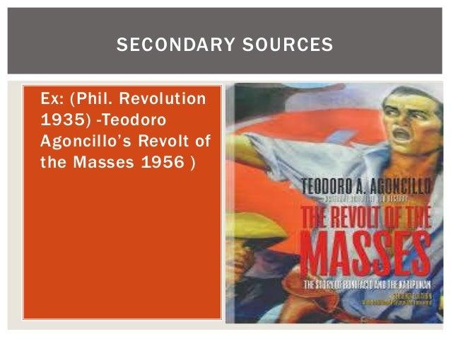 Ex: (Phil. Revolution 1935) -Teodoro Agoncillo's Revolt of the Masses 1956 ) SECONDARY SOURCES
