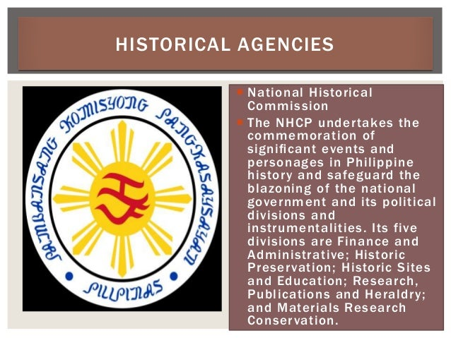  National Historical Commission  The NHCP undertakes the commemoration of significant events and personages in Philippine...