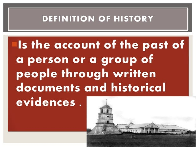 Is the account of the past of a person or a group of people through written documents and historical evidences . DEFINITI...