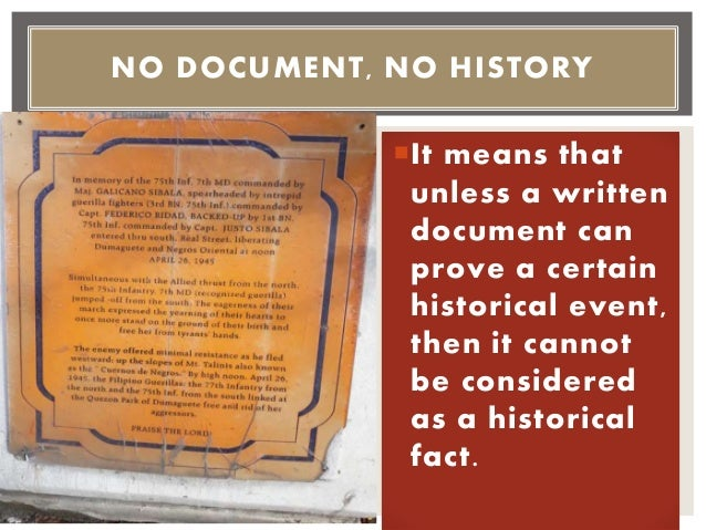 It means that unless a written document can prove a certain historical event, then it cannot be considered as a historica...