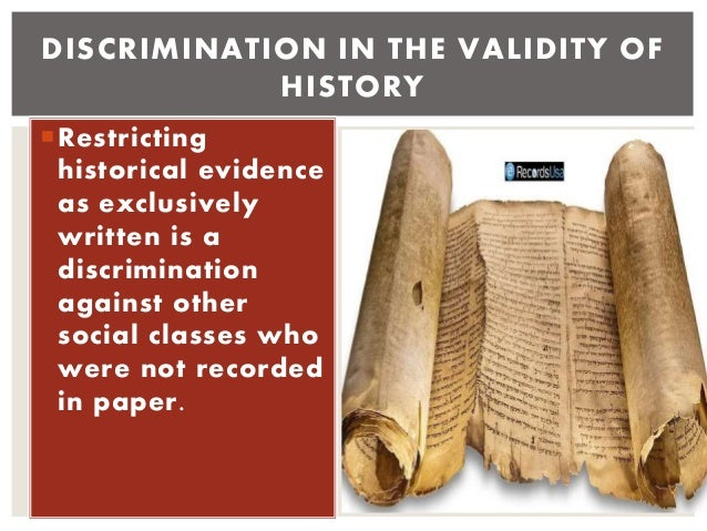 Restricting historical evidence as exclusively written is a discrimination against other social classes who were not reco...