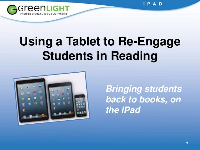 1 Using a Tablet to Re-Engage Students in Reading Bringing students back to books, on the iPad
