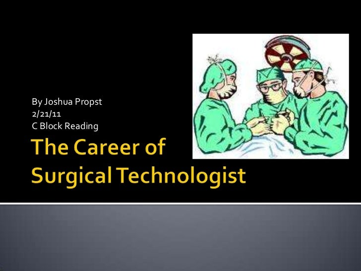 The Career of Surgical Technologist<br />By Joshua Propst<br />2/21/11<br />C Block Reading<br />