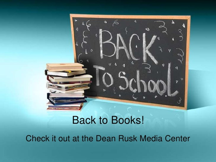 Back to Books!<br />Check it out at the Dean Rusk Media Center<br />
