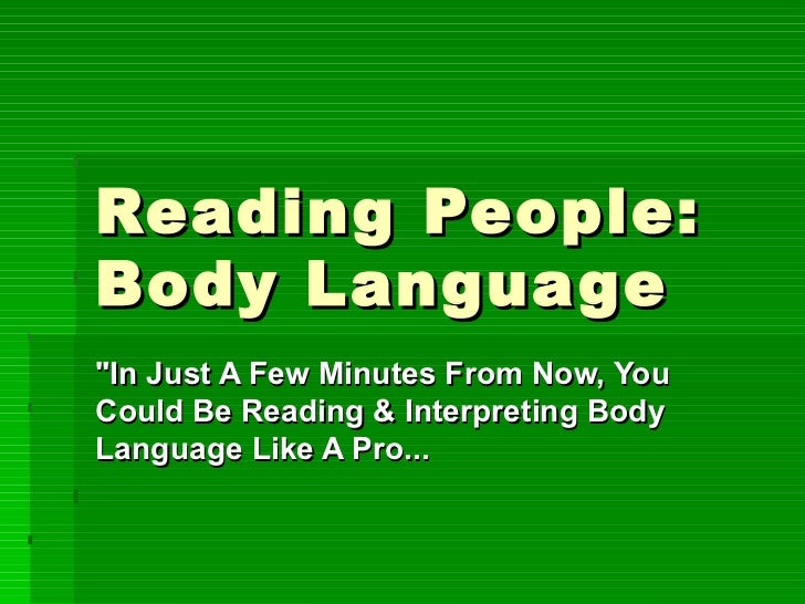 "Reading People: Body Language  ""In Just A Few Minutes From Now, You Could Be Reading & Interpreting Body Language Lik..."