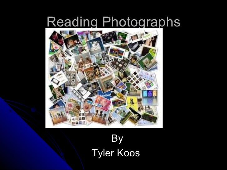Reading Photographs          By      Tyler Koos