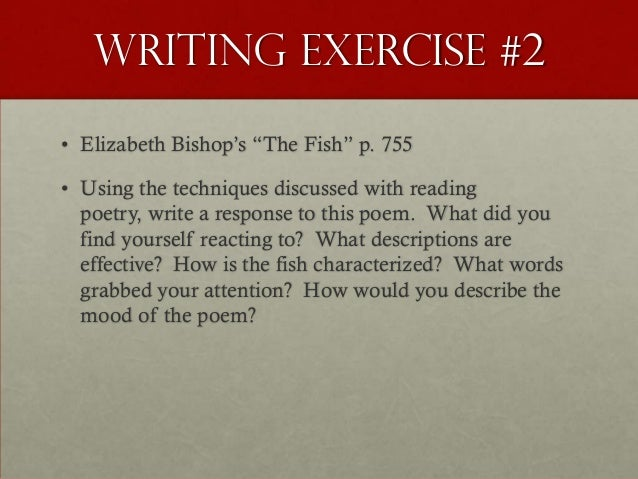 """bishop the fish essay Imagery and diction in the fish by elizabeth bishop essay imagery and diction in the fish by elizabeth bishop elizabeth bishop's use of imagery and diction in the poem """"the fish,"""" is meant to support the themes of observation and the deceptive nature of surface appearance which, through the course of the poem, lead the speaker to the."""