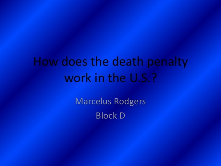How does the death penalty    work in the U.S.?       Marcelus Rodgers           Block D