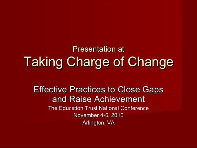 Presentation atTaking Charge of Change Effective Practices to Close Gaps      and Raise Achievement    The Education Trust...