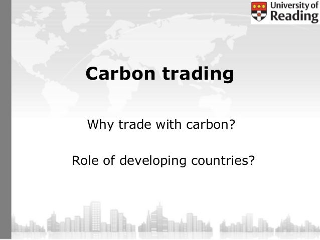 Carbon trading  Why trade with carbon?Role of developing countries?